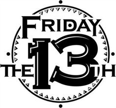 on Friday The 13th - Why .
